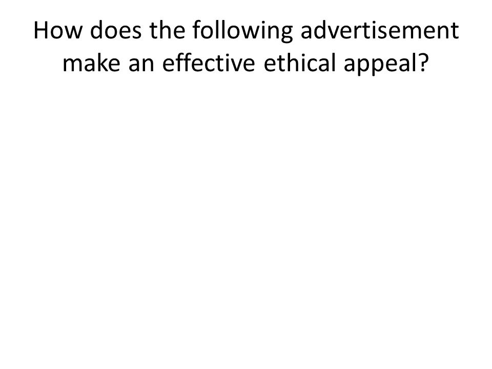 How does the following advertisement make an effective ethical appeal