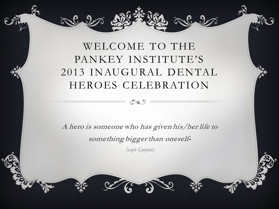 Welcome to the Pankey Institute's 2013 Inaugural Dental Heroes Celebration