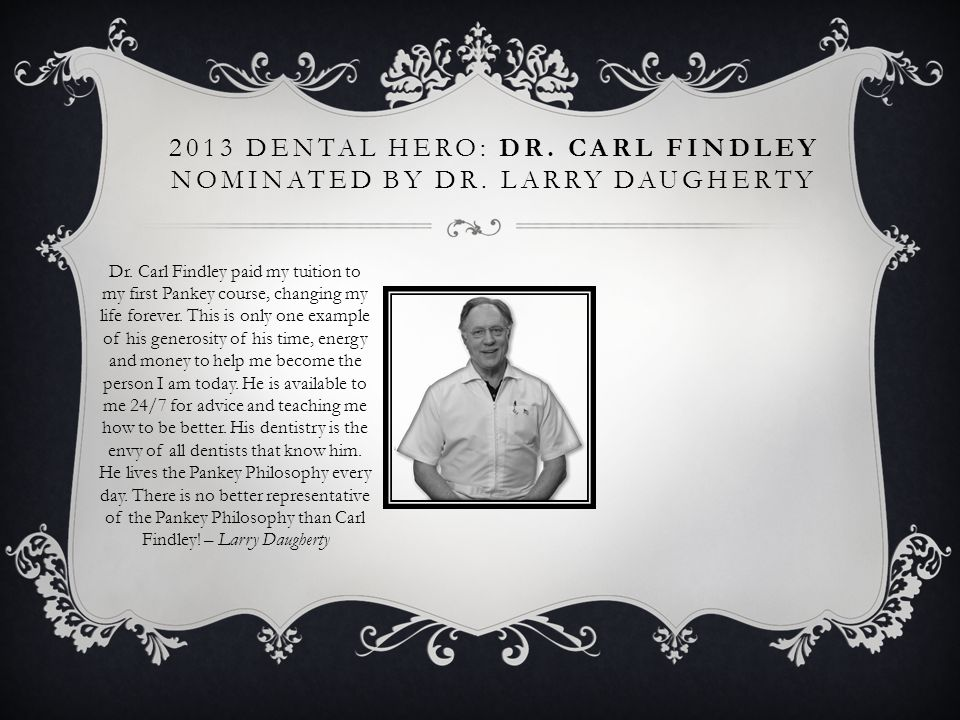 2013 Dental Hero: Dr. Carl findley nominated by Dr. Larry Daugherty