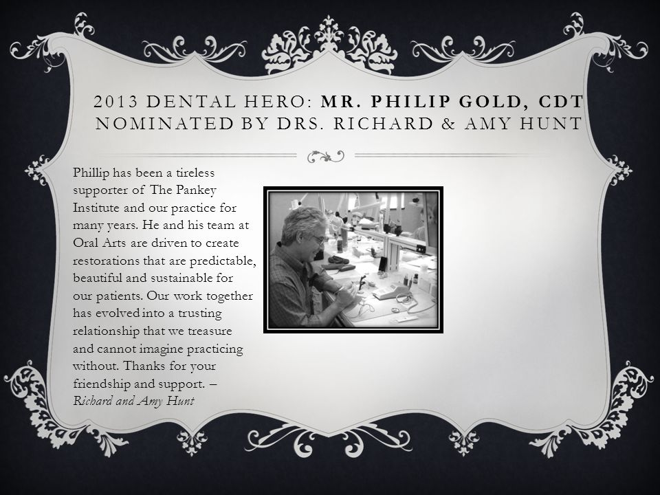 2013 Dental Hero: Mr. Philip Gold, CDT nominated by DRs