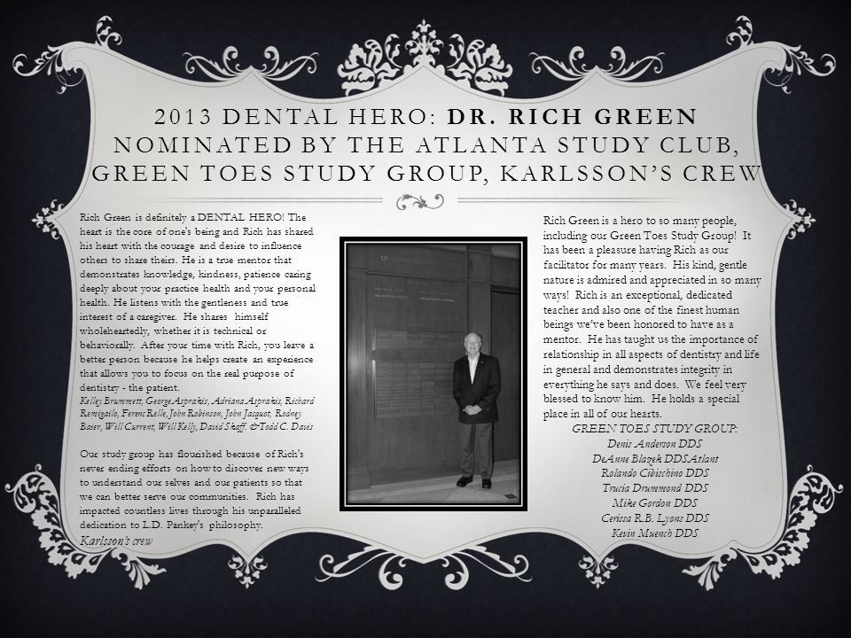 2013 Dental Hero: Dr. Rich Green nominated by The Atlanta Study Club, Green Toes Study Group, Karlsson's Crew