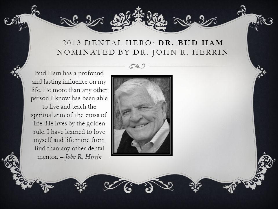 2013 Dental Hero: Dr. Bud Ham nominated by Dr. John R. Herrin