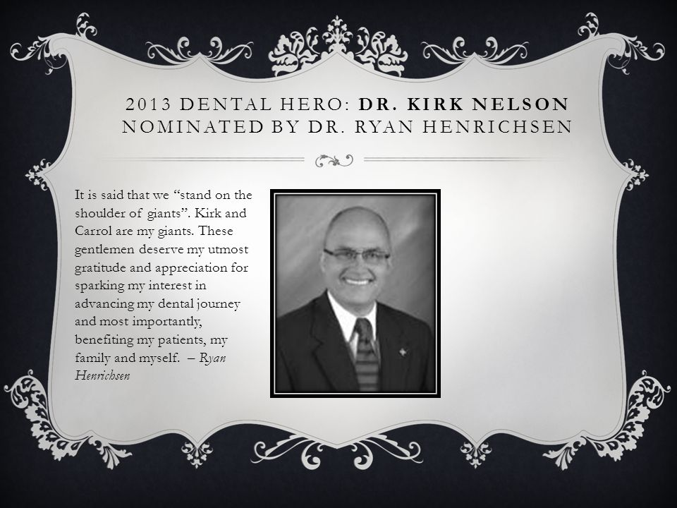 2013 Dental Hero: Dr. Kirk NElson nominated by Dr. Ryan Henrichsen