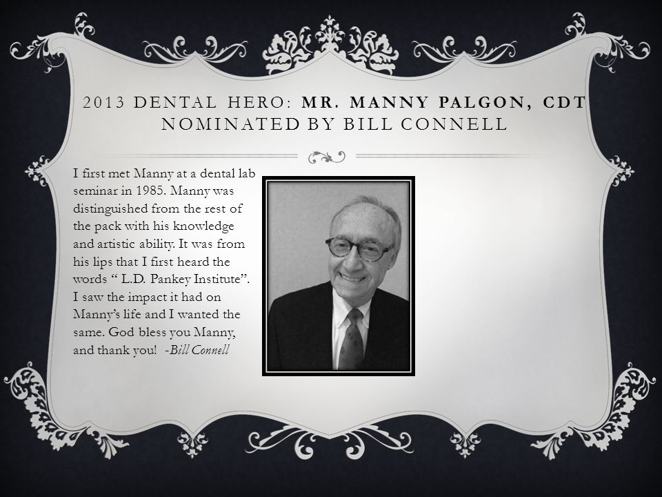 2013 Dental Hero: Mr. Manny Palgon, CDT nominated by Bill Connell