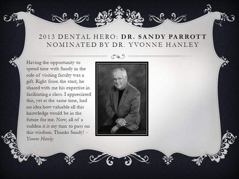 2013 Dental Hero: Dr. Sandy Parrott nominated by Dr. Yvonne Hanley