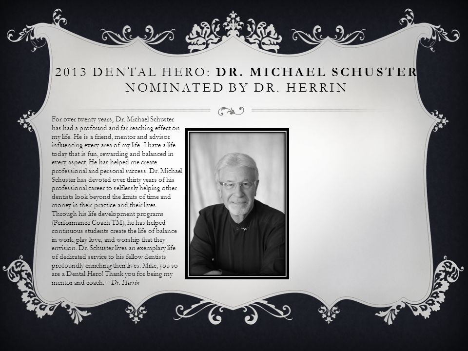 2013 Dental Hero: Dr. Michael Schuster nominated by Dr. Herrin