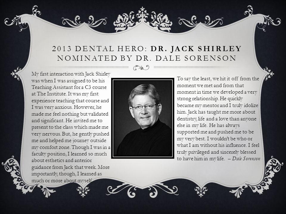 2013 Dental Hero: Dr. Jack Shirley nominated by Dr. dale Sorenson