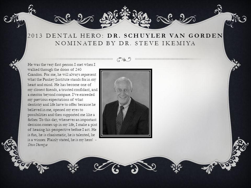 2013 Dental Hero: Dr. Schuyler Van Gorden nominated by Dr