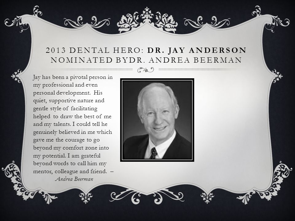 2013 Dental Hero: Dr. Jay Anderson nominated byDr. Andrea Beerman