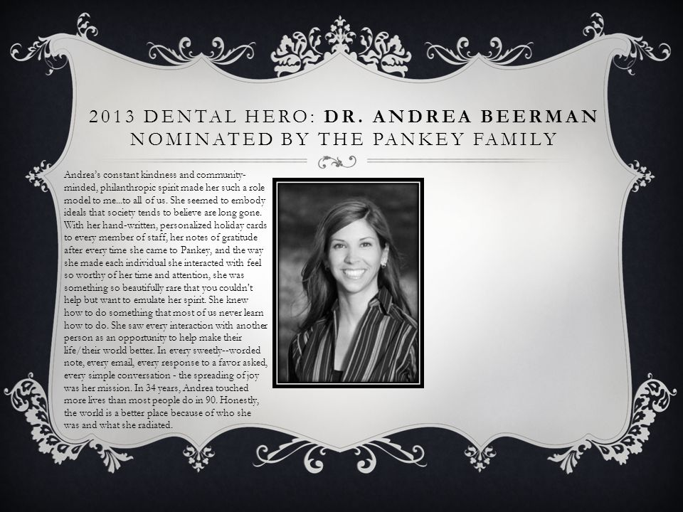 2013 Dental Hero: Dr. Andrea Beerman nominated by The Pankey FamilY
