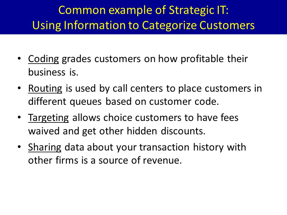 Common example of Strategic IT: Using Information to Categorize Customers
