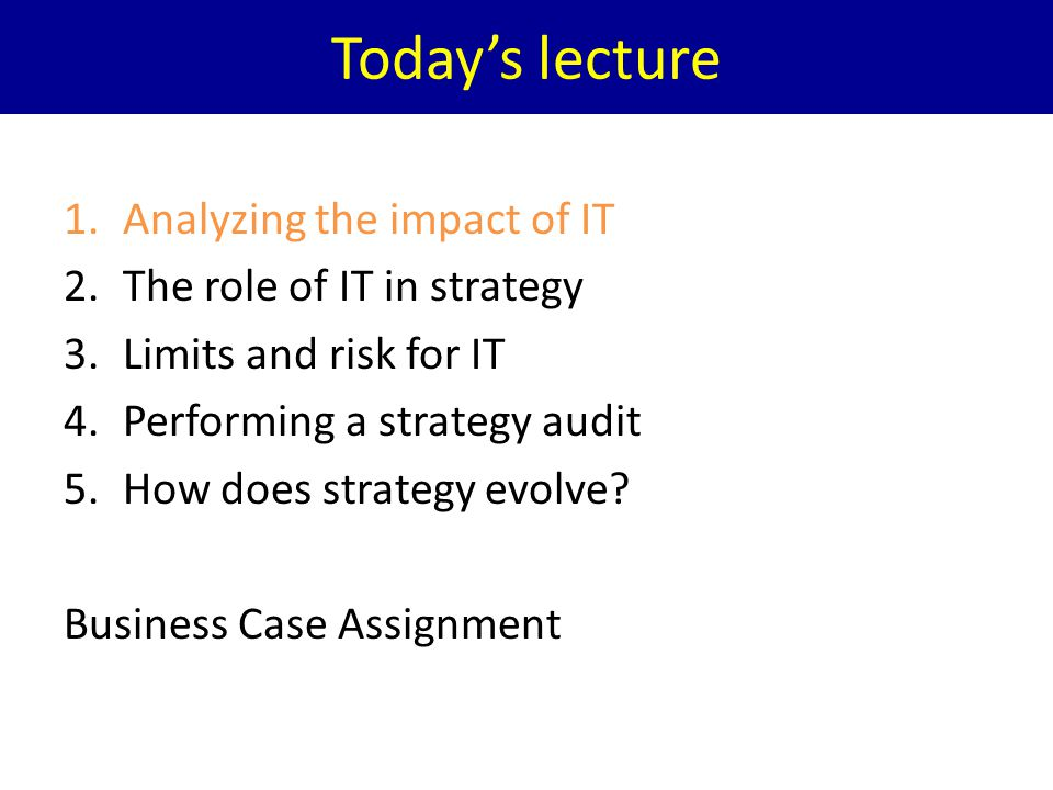 Today's lecture Analyzing the impact of IT The role of IT in strategy