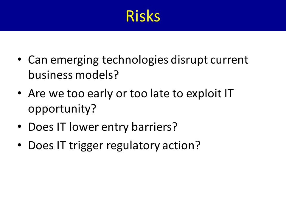 Risks Can emerging technologies disrupt current business models
