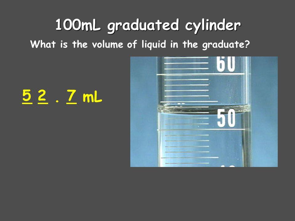 100mL graduated cylinder 5 _ _ . _ mL 2 7