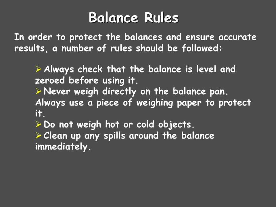 Balance Rules In order to protect the balances and ensure accurate results, a number of rules should be followed: