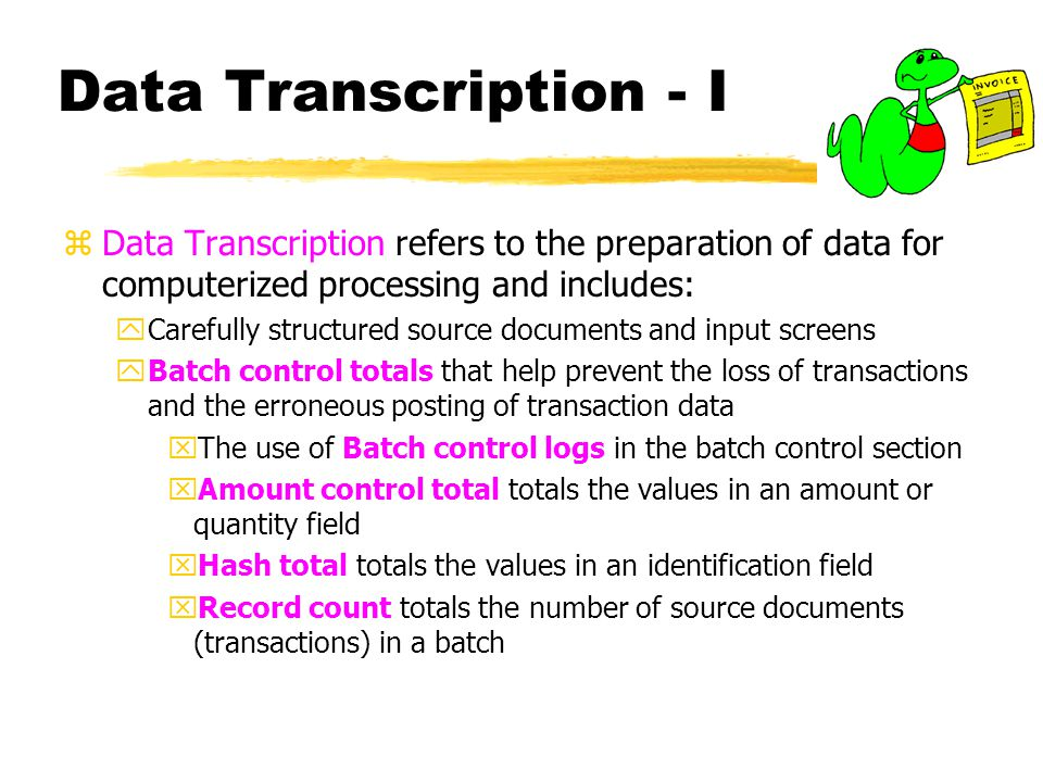 Data Transcription - I Data Transcription refers to the preparation of data for computerized processing and includes: