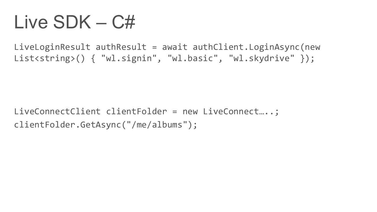 Live SDK – C# LiveLoginResult authResult = await authClient.LoginAsync(new List<string>() { wl.signin , wl.basic , wl.skydrive });