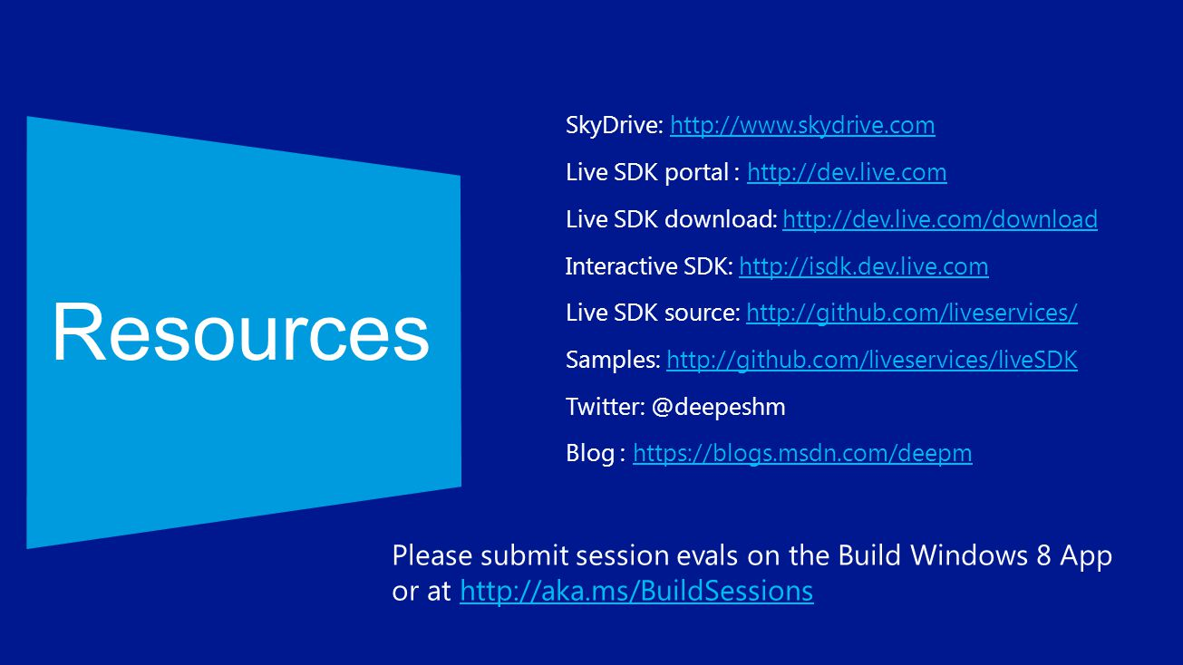 Resources SkyDrive: http://www.skydrive.com. Live SDK portal : http://dev.live.com. Live SDK download: http://dev.live.com/download.