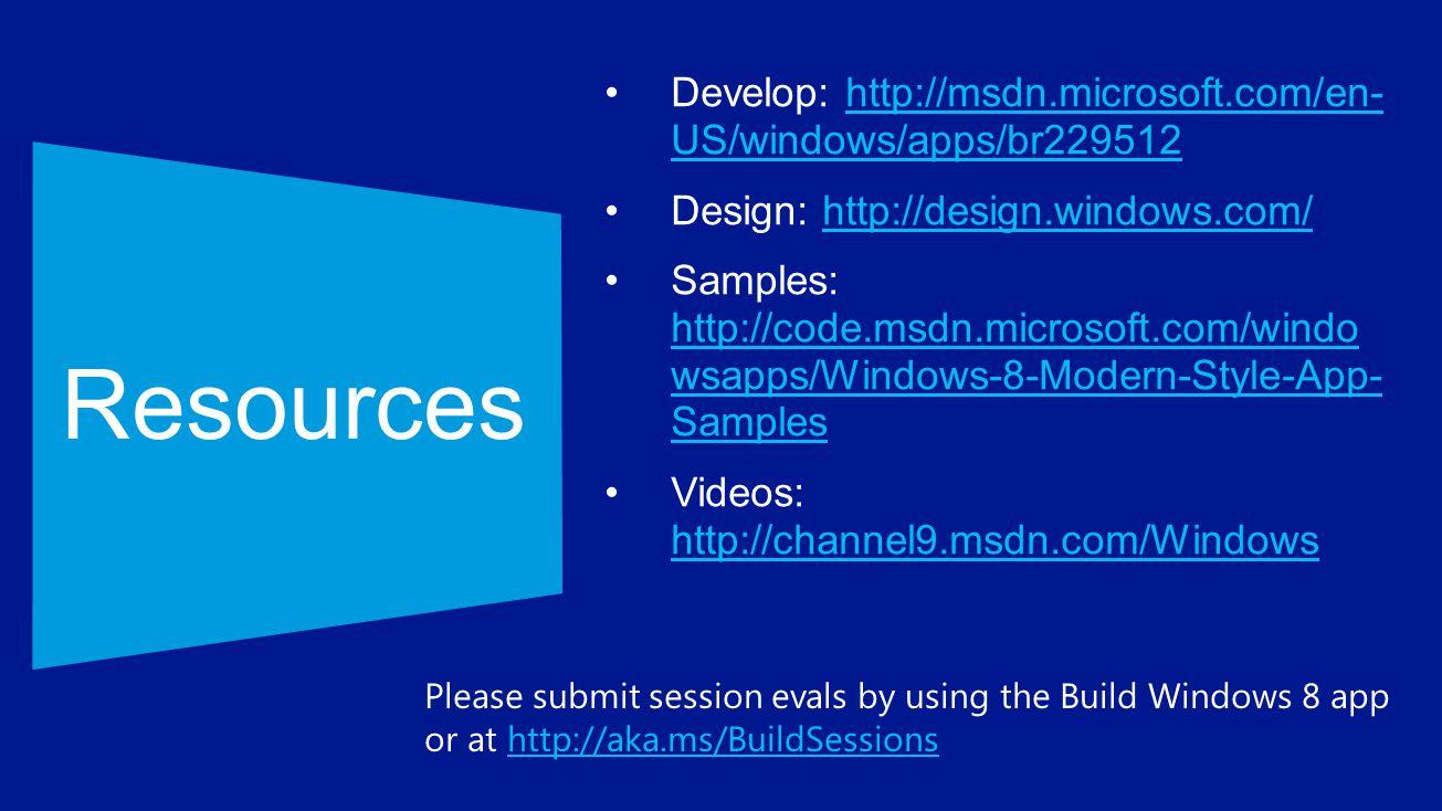 Resources Develop: http://msdn.microsoft.com/en- US/windows/apps/br229512. Design: http://design.windows.com/