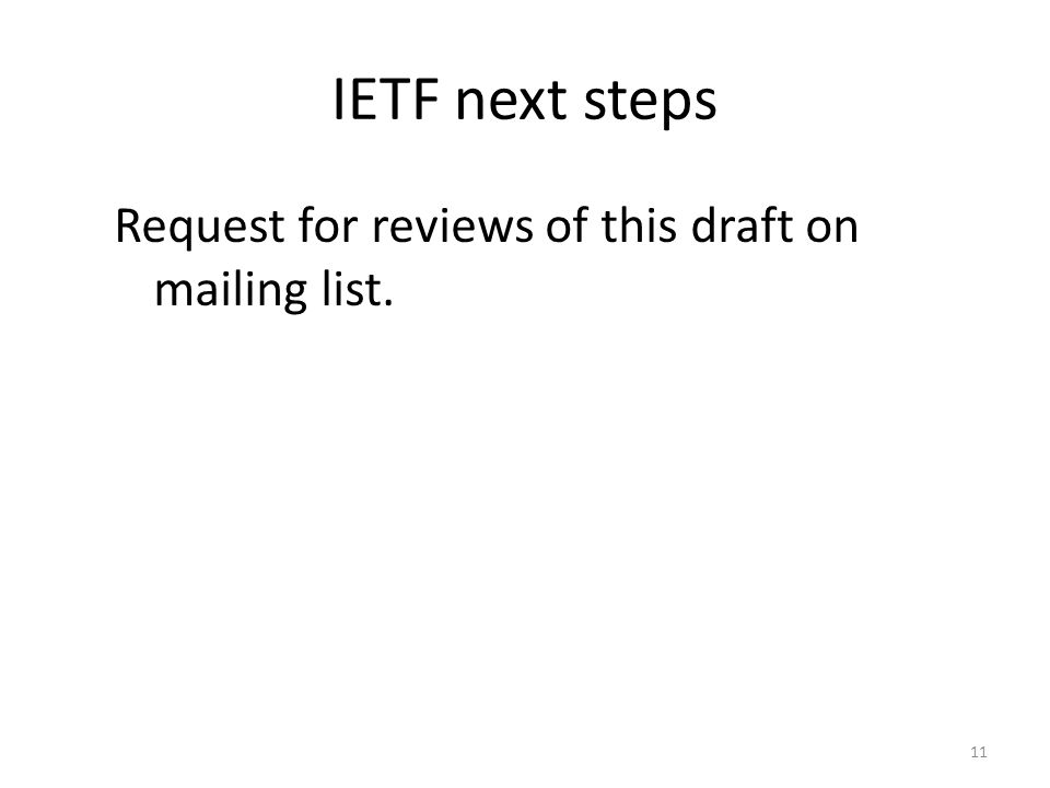 IETF next steps Request for reviews of this draft on mailing list.