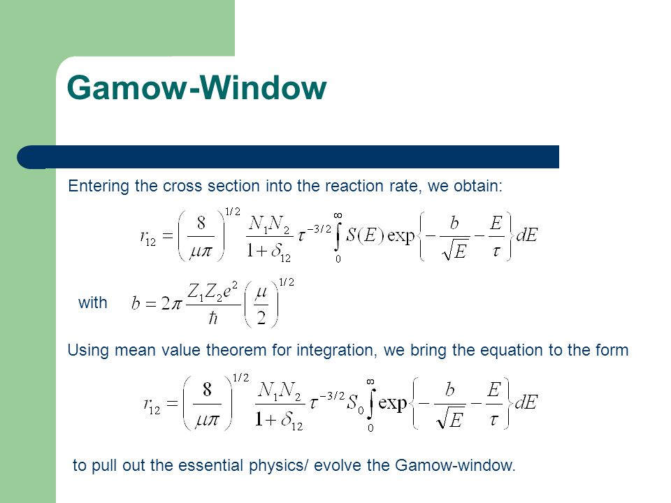 Gamow-Window Entering the cross section into the reaction rate, we obtain: with.