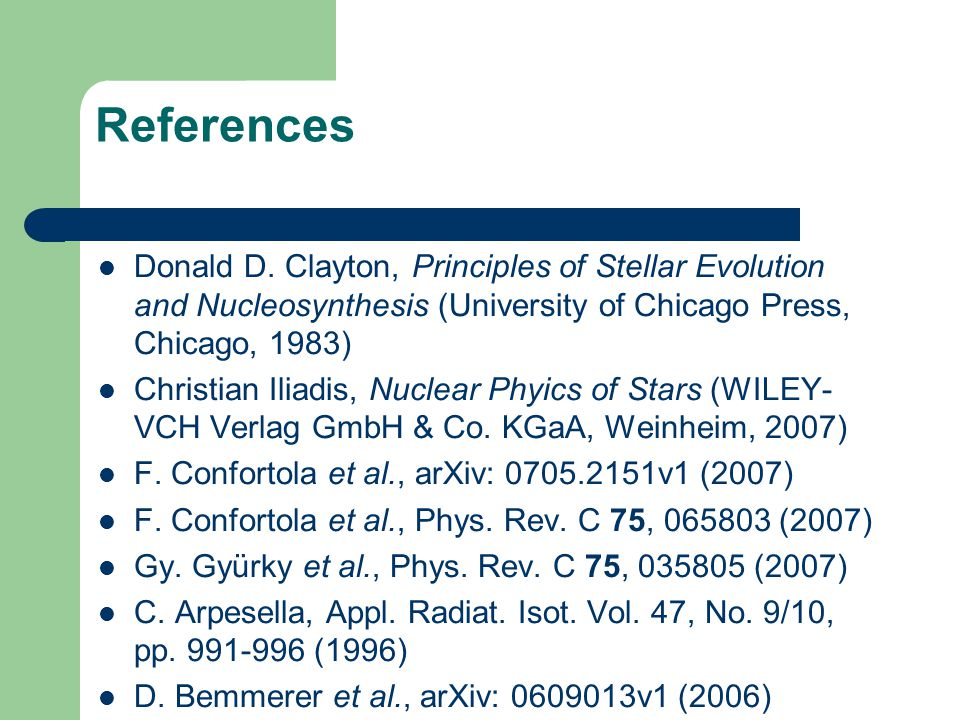 References Donald D. Clayton, Principles of Stellar Evolution and Nucleosynthesis (University of Chicago Press, Chicago, 1983)