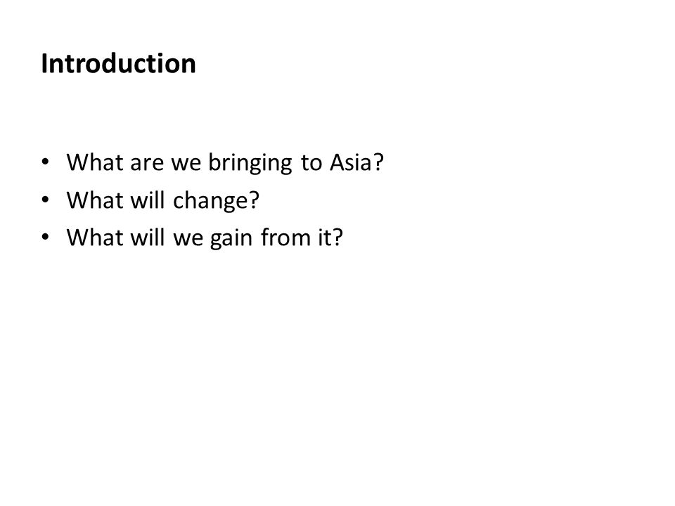 Introduction What are we bringing to Asia What will change