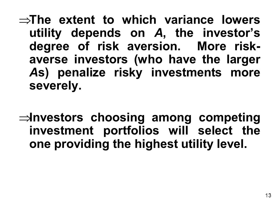 The extent to which variance lowers utility depends on A, the investor's degree of risk aversion. More risk-averse investors (who have the larger As) penalize risky investments more severely.