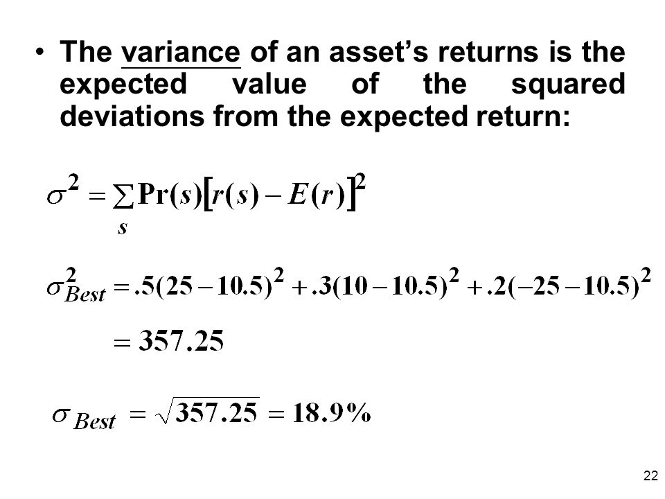 The variance of an asset's returns is the expected value of the squared deviations from the expected return: