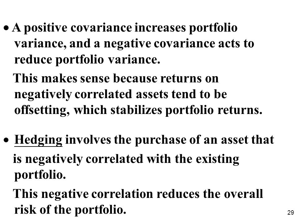  A positive covariance increases portfolio variance, and a negative covariance acts to reduce portfolio variance.
