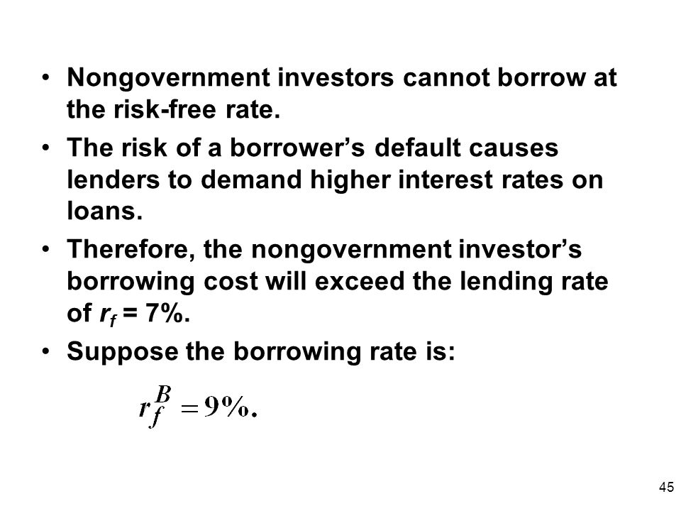 Nongovernment investors cannot borrow at the risk-free rate.