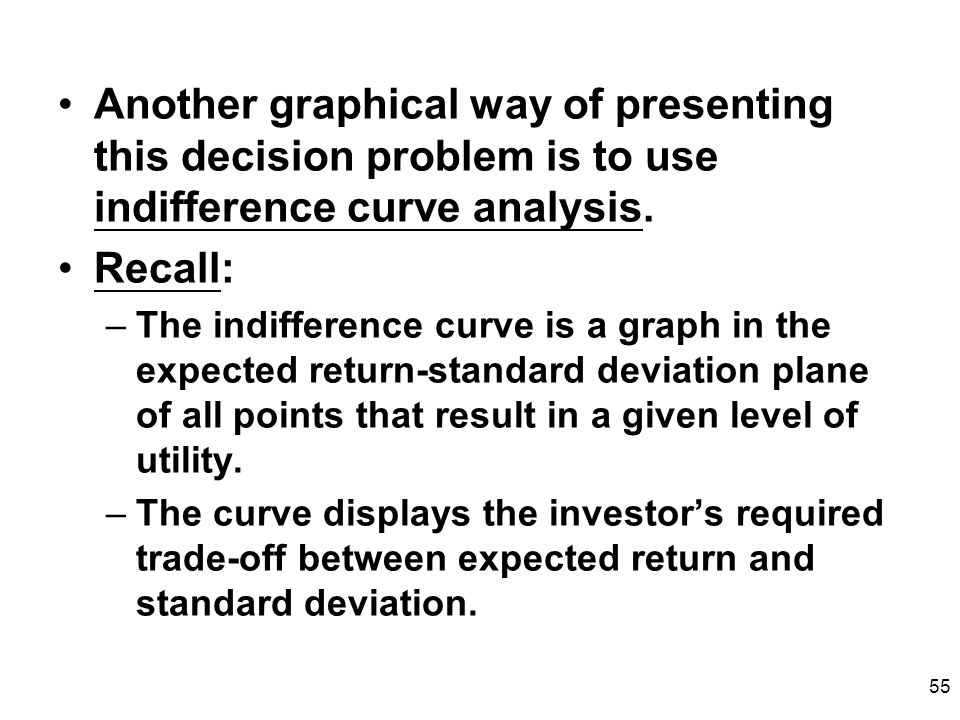 Another graphical way of presenting this decision problem is to use indifference curve analysis.