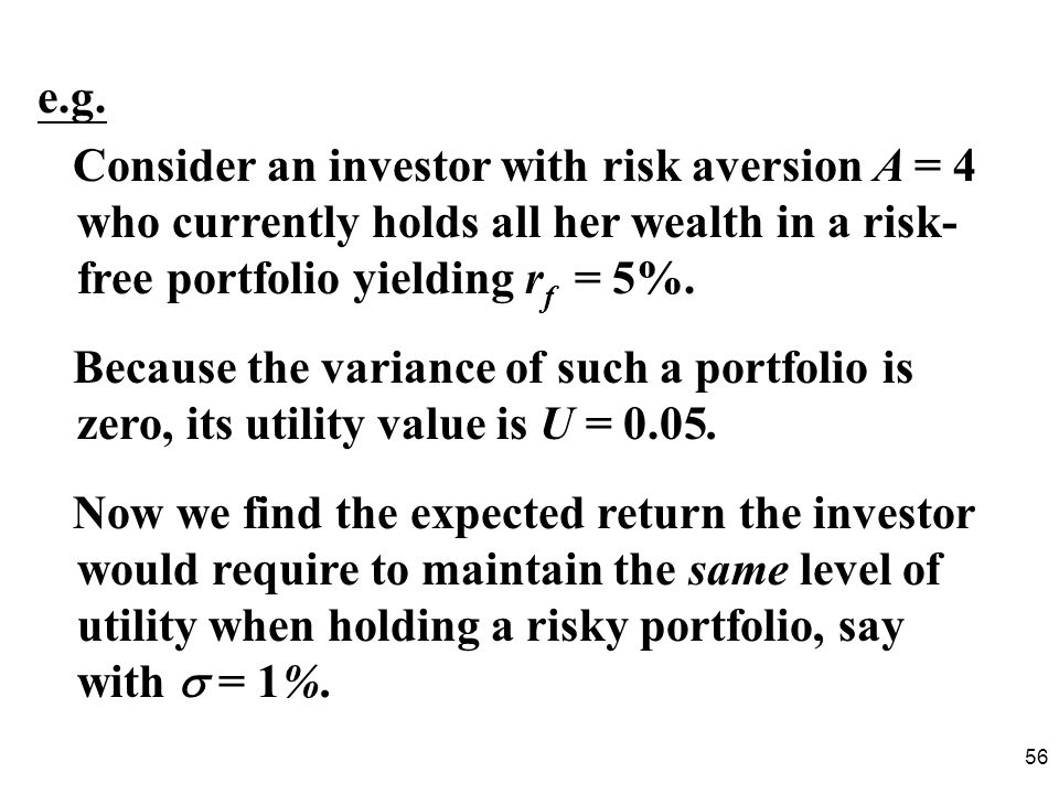 e.g. Consider an investor with risk aversion A = 4 who currently holds all her wealth in a risk-free portfolio yielding rf = 5%.