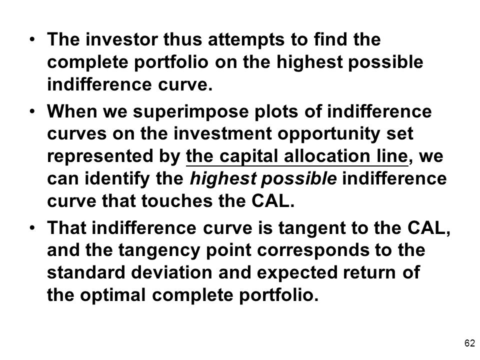 The investor thus attempts to find the complete portfolio on the highest possible indifference curve.