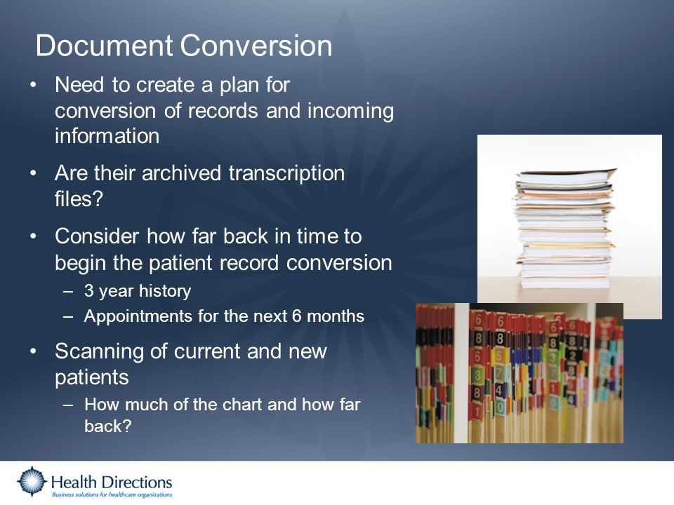 Document Conversion Need to create a plan for conversion of records and incoming information. Are their archived transcription files
