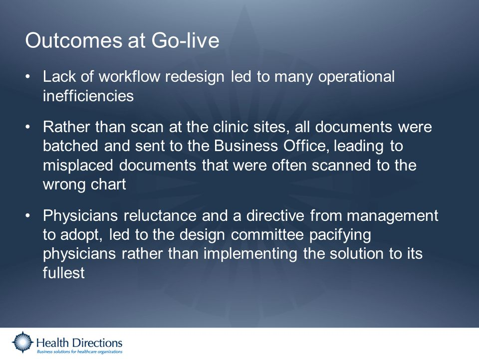 Outcomes at Go-live Lack of workflow redesign led to many operational inefficiencies.