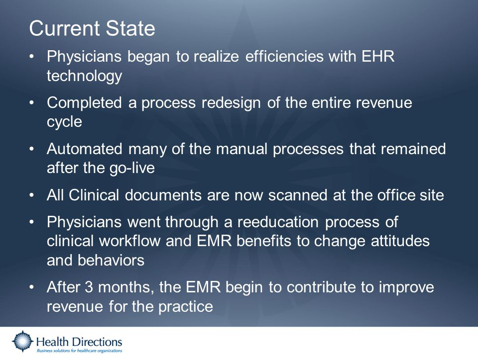 Current State Physicians began to realize efficiencies with EHR technology. Completed a process redesign of the entire revenue cycle.