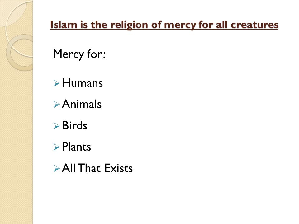 Islam is the religion of mercy for all creatures