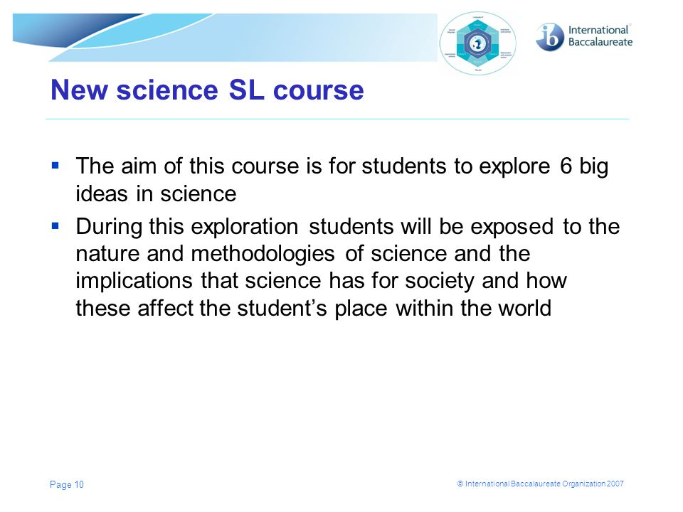 New science SL course The aim of this course is for students to explore 6 big ideas in science.