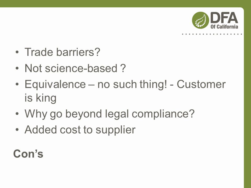 Trade barriers Not science-based Equivalence – no such thing! - Customer is king. Why go beyond legal compliance