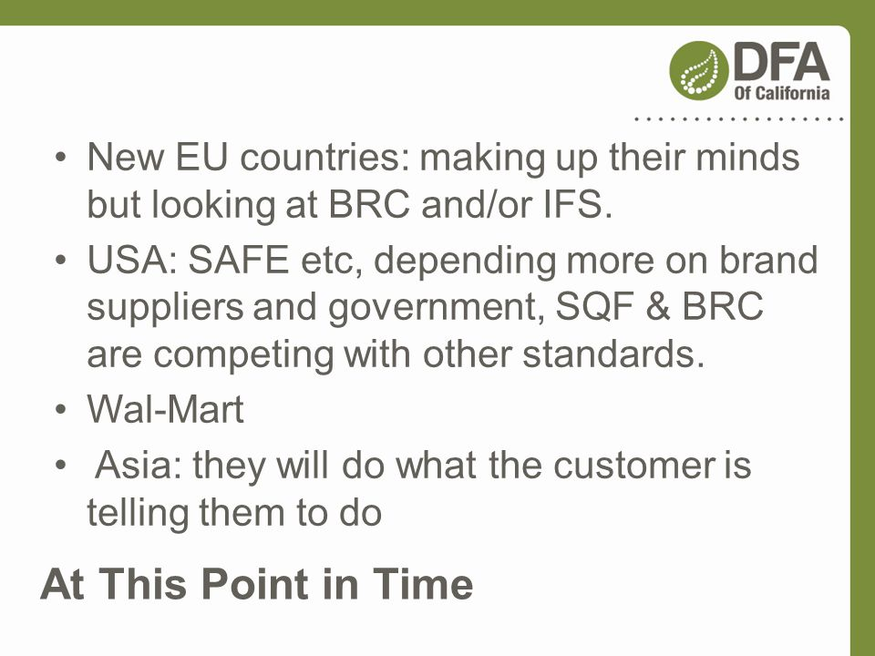 New EU countries: making up their minds but looking at BRC and/or IFS.