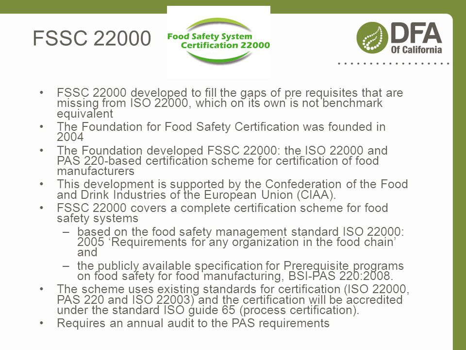 FSSC 22000 FSSC 22000 developed to fill the gaps of pre requisites that are missing from ISO 22000, which on its own is not benchmark equivalent.
