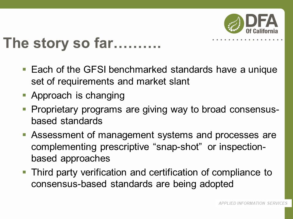 The story so far………. Each of the GFSI benchmarked standards have a unique set of requirements and market slant.