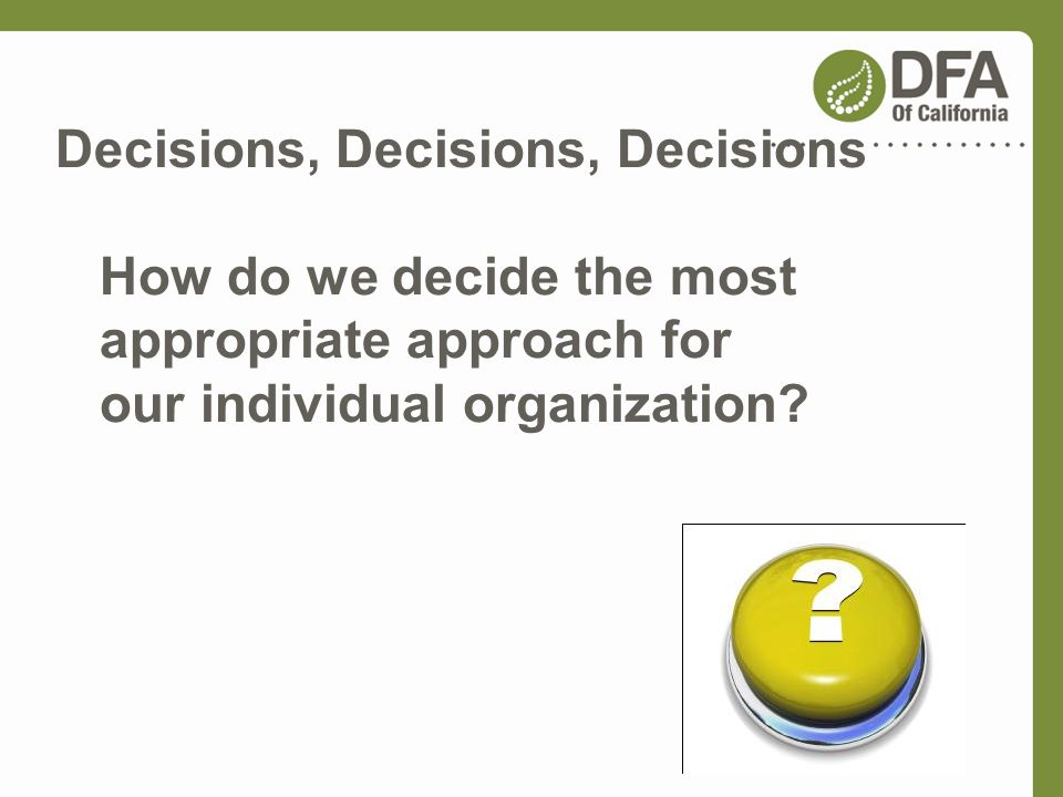 Decisions, Decisions, Decisions How do we decide the most appropriate approach for our individual organization