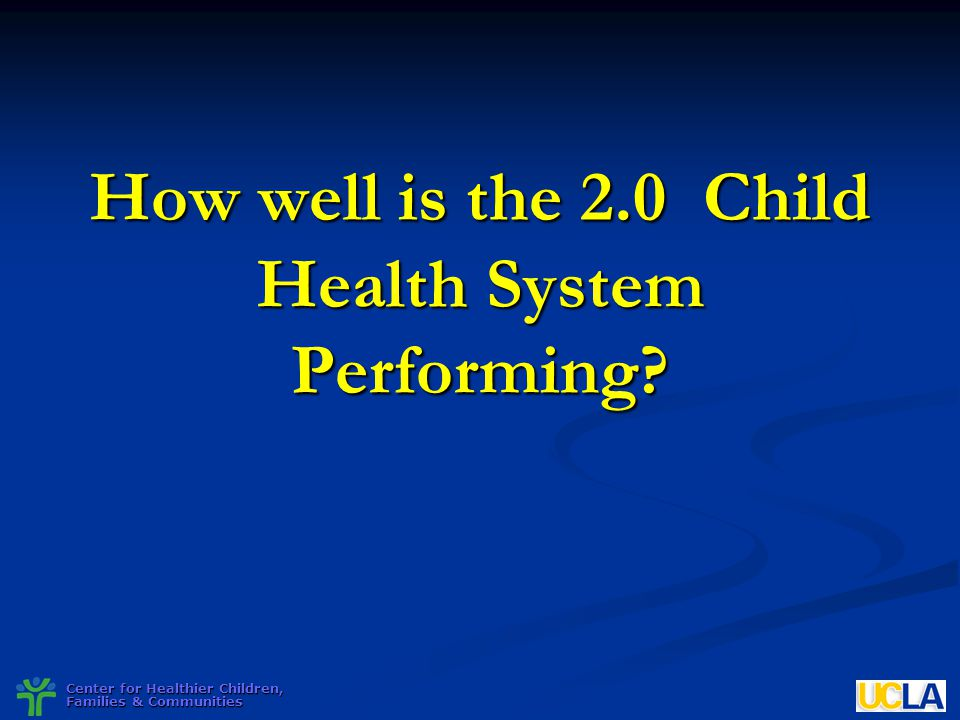 How well is the 2.0 Child Health System Performing