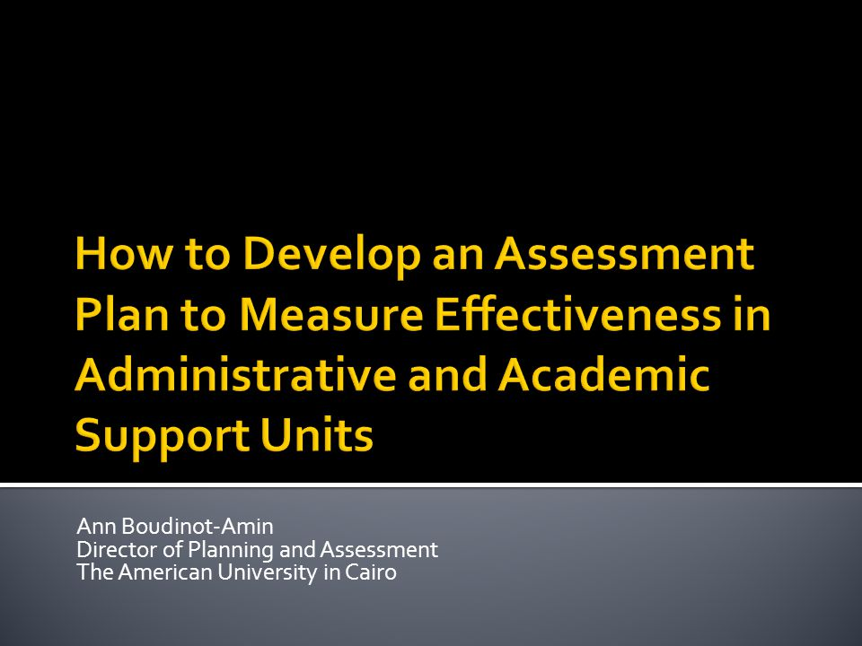 How to Develop an Assessment Plan to Measure Effectiveness in Administrative and Academic Support Units