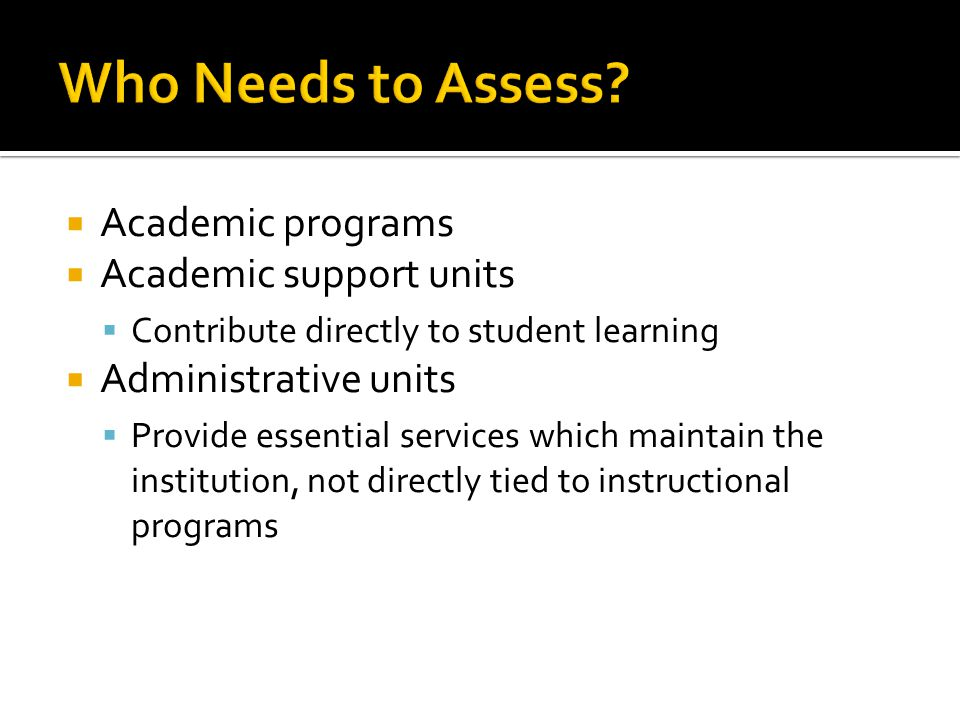 Who Needs to Assess Academic programs Academic support units