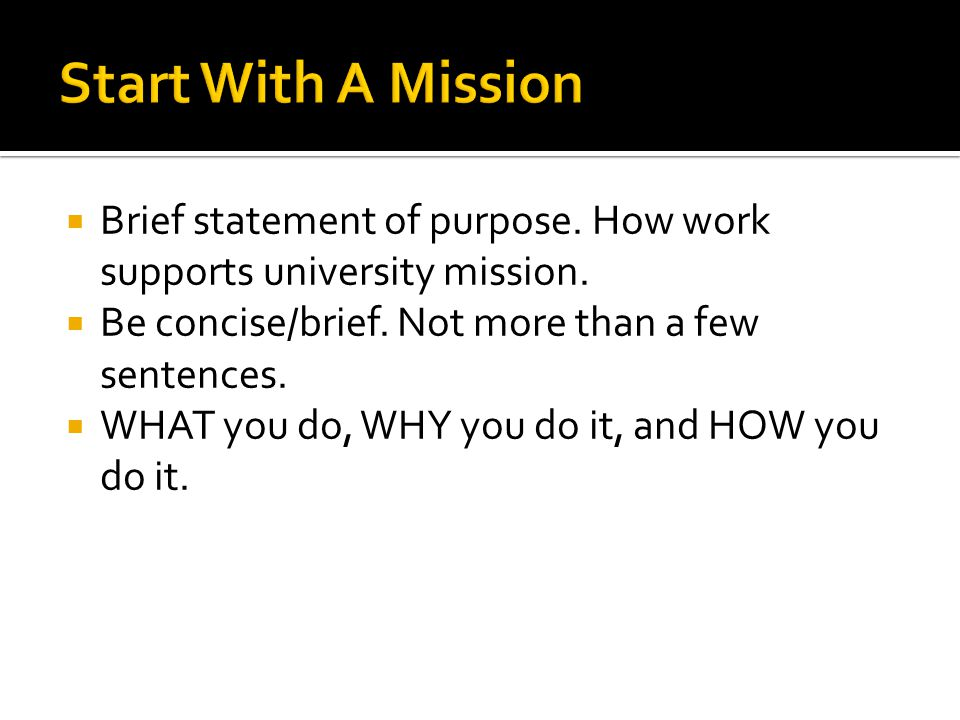 Start With A Mission Brief statement of purpose. How work supports university mission. Be concise/brief. Not more than a few sentences.