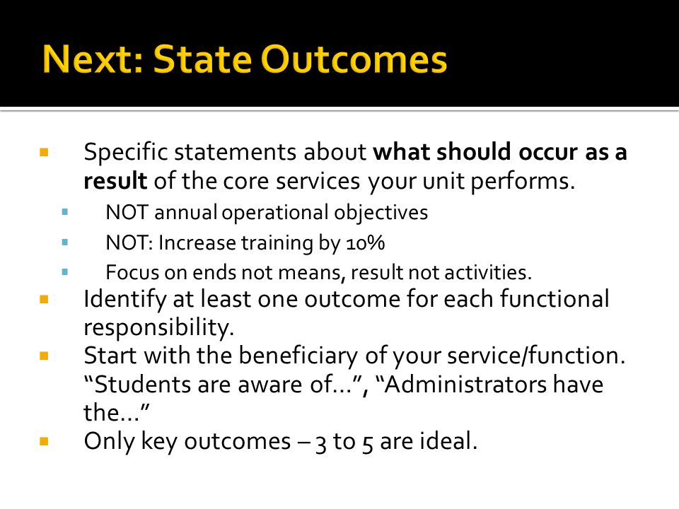 Next: State Outcomes Specific statements about what should occur as a result of the core services your unit performs.