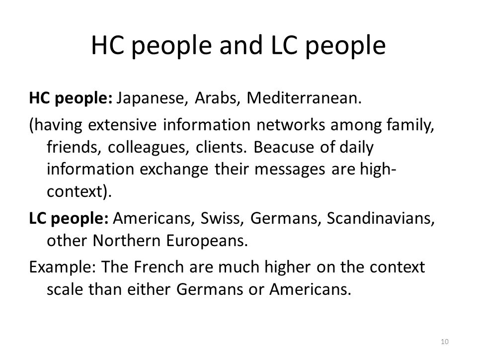 HC people and LC people HC people: Japanese, Arabs, Mediterranean.